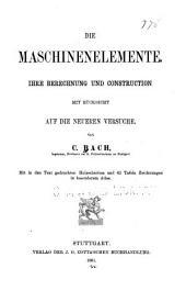 Die Maschinenelemente: ihre Berechnung und Construction mit Rücksicht auf die neueren Versuche, Band 1