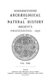Proceedings of the Somersetshire Archaeological and Natural History Society: Volume 22