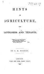 Hints on Agriculture, for landlords and tenants. [New edition.]