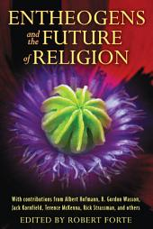Entheogens and the Future of Religion: Edition 2