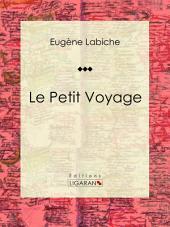 Le Petit Voyage: Pièce de théâtre comique