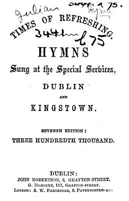Times of Refreshing  Hymns sung at the special services  Dublin and Kingstown  Seventh edition  three hundredth thousand PDF