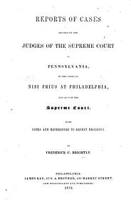Reports of Cases Decided in the Court Nisi Prius at Philadelphia  and also in the Supreme Court  With notes and references to recent decisions  By F  C  Brightly PDF