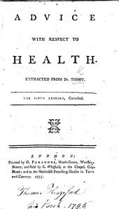 Advice to people in general, with respect to their health. Translated from the French ... To which are added, by the author, two new chapters; one upon inoculation, the other upon lingering distempers ... The sixth edition, corrected and improved
