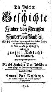 Die Bücher der Geschichte der Kinder von Preussen und der Kinder von Sachsen, Die sich mit ihnen zugetragen haben in den Tagen, als sie wieder einander kriegeten in dem Lande zu Sachsen, und von der grossen Schlacht bey Kesselsdorff