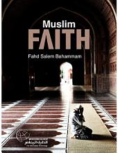 Muslim Faith: An explanation of the six articles of faith and the meaning of the testimony of faith, Laa ilaaha illallaah