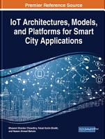 IoT Architectures  Models  and Platforms for Smart City Applications PDF