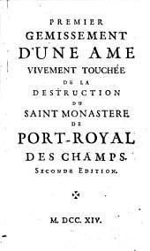 Gemissement d'une Ame vivement touchée de la Destruction du St. Monastère de Port-royal des Champs: Volume1