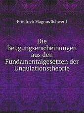 Die Beugungserscheinungen aus den Fundamentalgesetzen der Undulationstheorie: Band 1