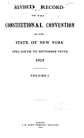 Revised Record of the Constitutional Convention of the State of New York: April Sixth to September Tenth, 1915, Volume 1