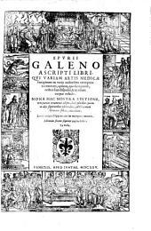 Spurii Galeno Ascripti libri qui variam artis medicae farraginem ex variis auctoribus excerptam continentes ...