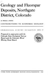 Geology and Fluorspar Deposits, Northgate District, Colorado: Issue 1082