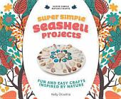 Super Simple Seashell Projects:: Fun and Easy Crafts Inspired by Nature