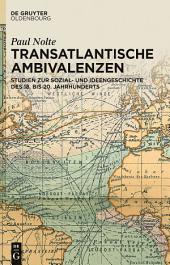 Transatlantische Ambivalenzen: Studien zur Sozial- und Ideengeschichte des 18. bis 20. Jahrhunderts