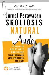 Jurnal Perawatan Skoliosis Natural Anda: Petunjuk per hari selama 12 minggu untuk tulang belakang yang lebih lurus dan kuat!