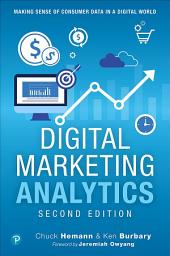 Digital Marketing Analytics: Making Sense of Consumer Data in a Digital World, Edition 2