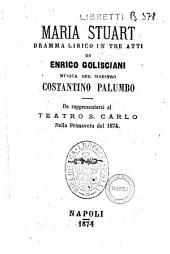 Maria Stuart dramma lirico in tre atti di Enrico Golisciani