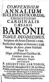 Compendium Annalium Ecclesiasticorum: Incipiens ab Anno Domini 1100. Perducitur usque ad Annum 1198. Nempe ab Anno primo Paschalis Papae II. Usque ad Ultimum Coelestini III. ...