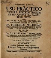 Dissertatio juridica de usu practico tituli institutionum de his, qui sui vel alieni juris sunt. Resp. Joannes Burcardus Ver Poortenn