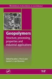 Geopolymers: Structures, Processing, Properties and Industrial Applications