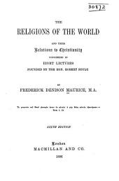 The Religions of the World and Their Relations to Christianity: Considered in Eight Lectures Founded by the Right Hon. Robert Boyle