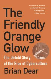 The Friendly Orange Glow: The Untold Story of the PLATO System and the Dawn of Cyberculture