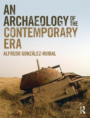 An Archaeology of the Contemporary Era PDF
