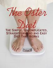 The Oster Diet - The Simple, Uncomplicated, Straightforward and Easy Diet That Works