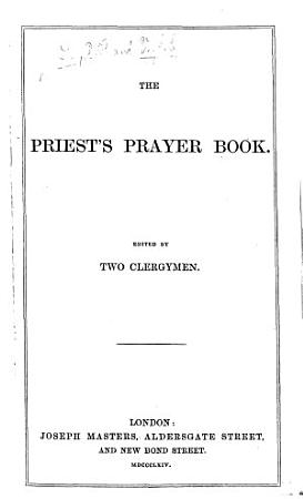 The Priest s Prayer Book  Edited by Two Clergymen R ichard  F rederick  L ittledale  and J ames  E dward  V aux   PDF
