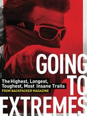 Going to Extremes: The Highest, Longest, Toughest Trails from BACKPACKER Magazine