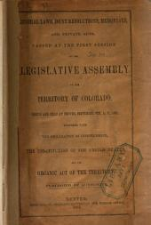 General Laws, Joint Resolutions, Memorials, and Private Acts, Passed at the First Session of the Legislative Assembly of the Territory of Colorado, Begun and Held at Denver, Colorado Ter., Sept. 9th, 1861: Together with the Declaration of Independence, the Constitution of the United States, and Organic Act of the Territory : Published by Authority
