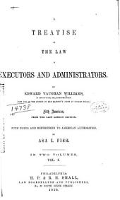 A Treatise on the Law of Executors and Administrators: Volume 1