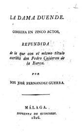 La Dama Duende. Comedia en zinco actos, refundida de la que con el mismo título escribió don P. Calderon de la Barca. Por don José Fernandez Guerra