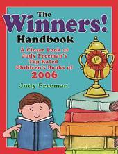The Winners! Handbook: A Closer Look at Judy Freeman's Top-Rated Children's Books of 2006, Volume 2