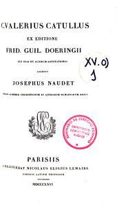 C. Valerius Catullus ex editione Frid. Guil. Doeringii cui suas et aliorum adnotationes adjecit Josephus Naudet
