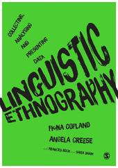 Linguistic Ethnography: Collecting, Analysing and Presenting Data