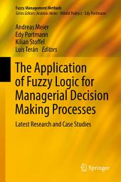 The Application of Fuzzy Logic for Managerial Decision Making Processes: Latest Research and Case Studies