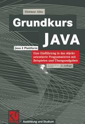 Grundkurs JAVA: Eine Einführung in das objektorientierte Programmieren mit Beispielen und Übungsaufgaben, Ausgabe 2
