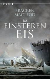 Im finsteren Eis: Roman