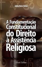 A Fundamentação Constitucional do Direito à Assistência Religiosa