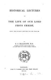 Historical lectures on the life of ... Jesus Christ. Hulsean lects., 1859
