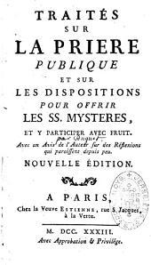 Traités sur la prière publique et sur les dispositions pour offrir les Saints mystères et y participer avec fruit