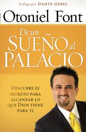 De un sueño al palacio: Descubre el secreto para alcanzar todo lo que Dios tiene para ti