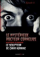 Le Mystérieux Docteur Cornélius, épisode 3: Le Sculpteur de chair humaine