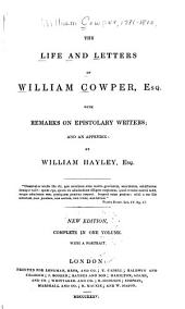 The Life and Letters of William Cowper, Esq: With Remarks on Epistolary Writers and an Appendix