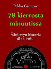 78 kierrosta minuutissa: Äänilevyn historia 1877–1960