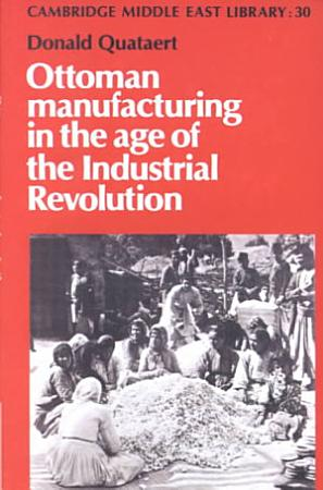 Ottoman Manufacturing in the Age of the Industrial Revolution PDF