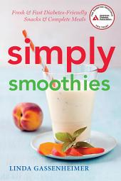 Simply Smoothies: Fresh & Fast Diabetes-Friendly Snacks & Complete Meals
