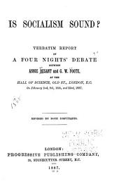 Is Socialism Sound?: Verbatim Report of a Four Nights' Debate Between Annie Besant and G. W. Foote at the Hall of Science, Old St., London, E.C., on February 2nd, 9th, 16th, and 23rd, 1887