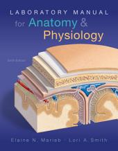 Laboratory Manual for Anatomy & Physiology: Edition 6